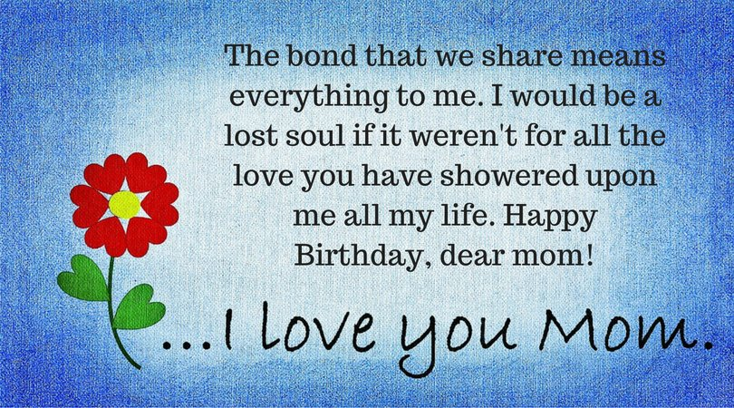 The Bond That We Share Means Everything To Me I Would Be A Lost Soul If It Werent For All Love You Have Showered Upon My Life Happy Birthday