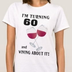 I'm Turning 60 and Wining About It Shirt