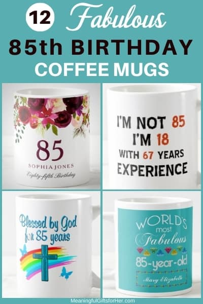 Looking for a fun but inexpensive birthday gift for 85 year old man or woman? Surprise them with a fun coffee mug!
